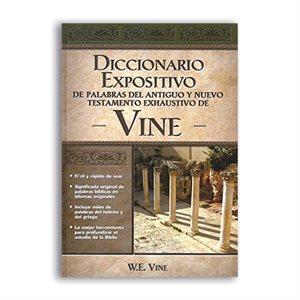 Diccionario expositivo de palabras del nuevo y antiguo testamento de Vine / The Exposed Dictionary of the New and Ancient Testament of Vines