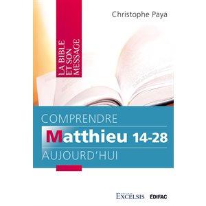 Comprendre Matthieu 14-28 Aujourd'hui - Commentaire biblique