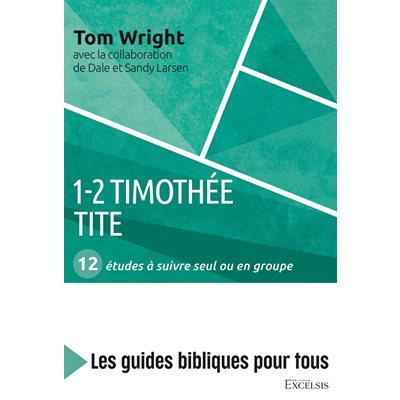 1-2 Timothée, Tite : 12 Études à Suivre Seul ou en Groupe (Les Guides Bibliques Pour Tous)
