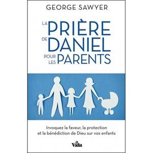 La Prière de Daniel Pour les Parents