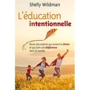 L'Éducation Intentionnelle (Élever des Enfants qui Aiment le Christ et qui Font une Différence dans le Monde)
