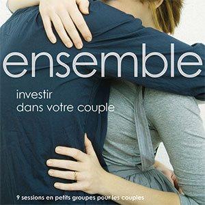 Ensemble : Investir dans votre couple - 9 Sessions en petits groupes pour les couples